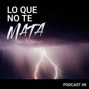 Podcast 8 - Lo que no te mata...