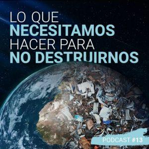 Lo que necesitamos hacer para no destruirnos